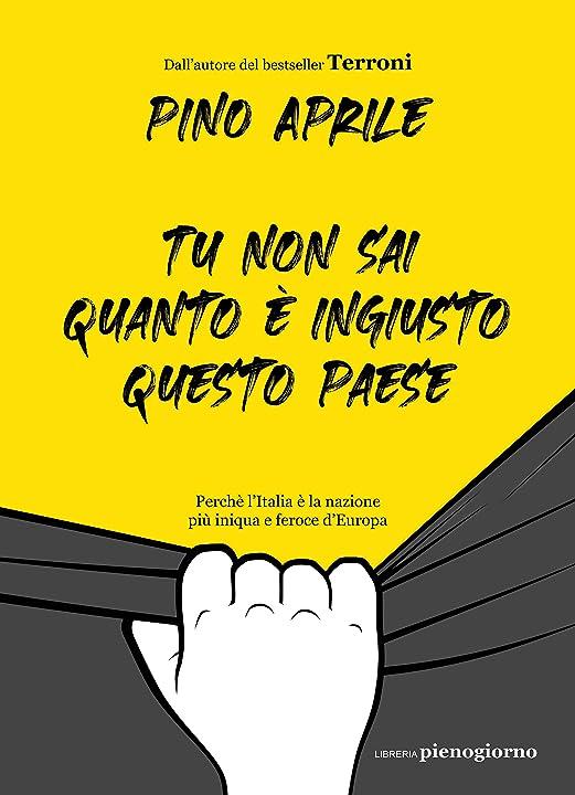 Tu non sai quanto è ingiusto questo paese. perché l`italia è la nazione più iniqua e feroce d`europa 979-1280229069