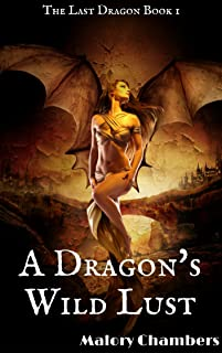 A Dragon's Wild Lust: (Romance Fantasy Weredragons Book 1) (The Last Dragon)