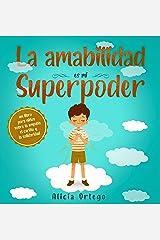 La amabilidad es mi Superpoder: un libro para niños sobre la empatía, el cariño y la solidaridad (Spanish Edition) (My Superpower Books) Kindle Edition