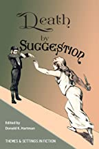 Death By Suggestion: An Anthology of 19th and Early 20th-Century Tales of Hypnotically Induced Murder, Suicide, and Accidental Death (Hypnotism in Victorian and Edwardian Era Fiction Book 1)