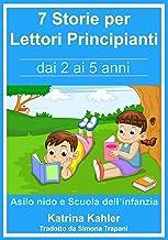 7 Storie per Leggere Lettori Principianti - dai 2 ai 5 anni (Italian Edition)