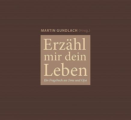 Erzähl ir dein Leben Ein Fragebuch an Oa und Opa by Martin Gundlach