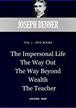 JOSEPH BENNER  VOL. 1 – FIVE BOOKS: The Impersonal Life; The Way Out; The Way Beyond; Wealth; The Teacher (Alpha Centauri ...