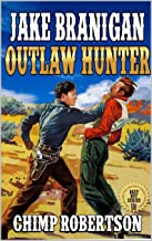Jake Branigan: Outlaw Hunter: A Western Adventure From The Author of