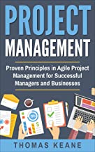 Project Management: Proven Principles in Agile Project Management for Successful Managers and Businesses (Project Management 101 Book 1)