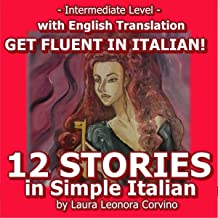 12 Italian Stories: 12 Short Stories Written in Easy Italian with English Translation to Improve Italian: Italian Short St...