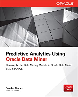 Predictive Analytics Using Oracle Data Miner: Develop & Use Data Mining Models in ODM, SQL & PL/SQL