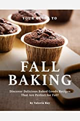 Your Guide to Fall Baking: Discover Delicious Baked Goods Recipes That Are Perfect for Fall! Kindle Edition