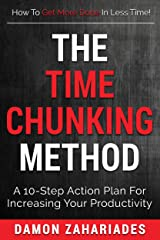 The Time Chunking Method: A 10-Step Action Plan For Increasing Your Productivity (Time Management And Productivity Action Guide Series) Kindle Edition