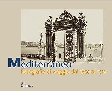 Mediterraneo. Fotografie di viaggio dal 1890-1910: Catalogo della mostra a Palazzo Braschi