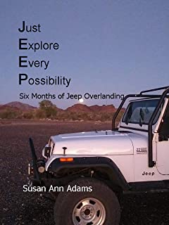 JEEP (Just Explore Every Possibility) : Six Months of Jeep Overlanding