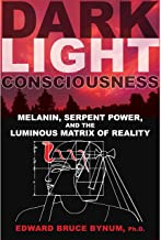Dark Light Consciousness: Melanin, Serpent Power, and the Luminous Matrix of Reality