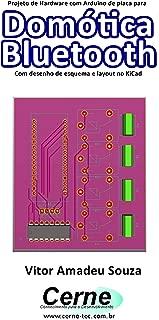 Projeto de Hardware com Arduino de placa para Domótica Bluetooth Com desenho de esquema e layout no KiCad (Portuguese Edition)