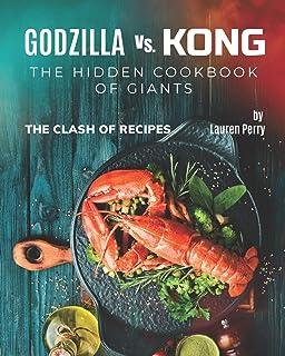 Godzilla vs. Kong: The Hidden Cookbook of Giants: The Clash of Recipes