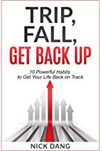 Trip, Fall, Get Back Up: 10 Powerful Habits to Get Your Life Back on Track (English Edition)