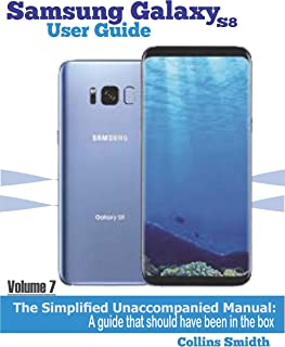 Samsung Galaxy S8 User Guide: The Simplified Unaccompanied Manual: A guide that should have been in the box