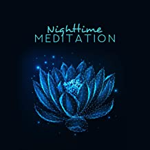 Nighttime Meditation: Meditation at Bedtime, Help in Fighting Fatigue and Insomnia, Relieving Stress, Quieting and Focusing the Mind, Meditating Concentration, Mindfulness or Guided
