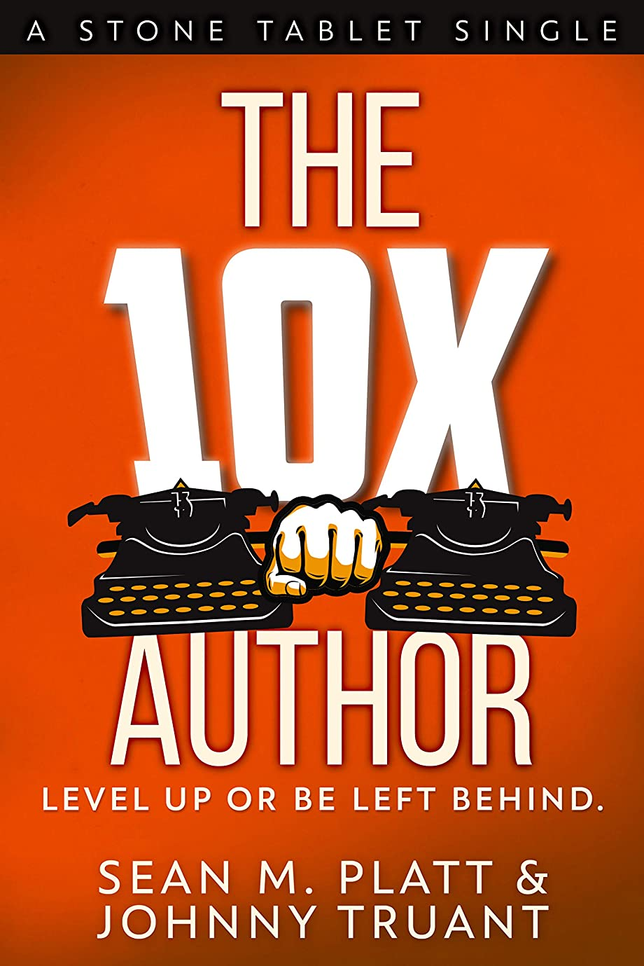 The 10X Author: Level Up or Be Left Behind (Stone Tablet Singles Book 2) (English Edition)