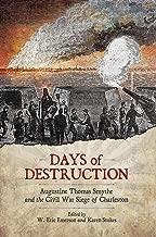 Days of Destruction: Augustine Thomas Smythe and the Civil War Siege of Charleston (Non Series)