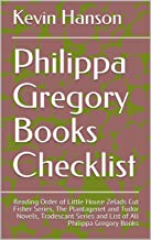 Philippa Gregory Books Checklist: Reading Order of Little House Zelads Cut Fisher Series, The Plantagenet and Tudor Novels,  Tradescant Series and List of All Philippa Gregory Books (English Edition)