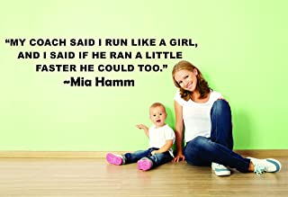 Wall Decal: My Coach Said I Run Like A Girl, I Said If He Ran A Little Faster He Could Too. Mia Hamm Sport Quote Lettering Custom Wall Decal Vinyl Sticker 10 Inches X 40 Inches