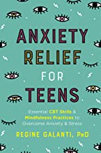 Download Anxiety Relief for Teens: Essential CBT Skills and Mindfulness Practices to Overcome Anxiety and Stress PDF