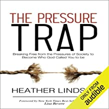 The Pressure Trap: Breaking Free from the Pressures of Society to Become Who God Called You to Be