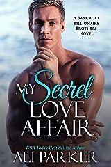 My Secret Love Affair (Bancroft Billionaire Brothers Book 5) Kindle Edition