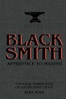 Blacksmith: Apprentice to Master: Tools & Traditions of an Ancient Craft