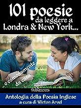 101 poesie da leggere a Londra & New York: .. o comodamente da casa (Antologia della poesia inglese) (Poeti inglesi) (Italian Edition)