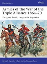Armies of the War of the Triple Alliance 1864–70: Paraguay, Brazil, Uruguay & Argentina (Men-at-Arms)