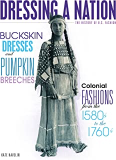 Buckskin Dresses and Pumpkin Breeches: Colonial Fashions from the 1580s to the 1760s