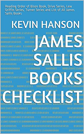 James Sallis Books Checklist: Reading Order of Bison Book, Drive Series, Lew Griffin Series, Turner Series and List of All James Sallis Books (English Edition)