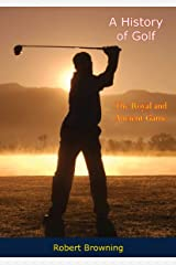 A History of Golf: The Royal and Ancient Game Kindle Edition