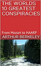 THE WORLDS 10 GREATEST CONSPIRACIES: From Mozart to HAARP