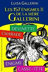 Les 157 énigmes ½ de la mère Gallerini: Énigmes avec solutions : Devinettes, Casse-têtes et Charades Format Kindle