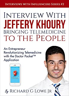Interview with Jeffery Khoury, Bringing Telemedicine to the People: An Entrepreneur Revolutionizing Telemedicine with the Doctor Pocket™ Application (Interviews with Influencers Book 2)