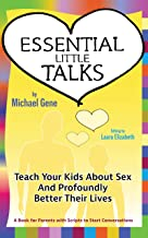 Essential Little Talks: Teach Your Kids About Sex and Profoundly Better Their Lives