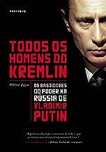 Todos os homens do Kremlin: Os bastidores do poder na Rússia de Vladimir Putin (Portuguese Edition)