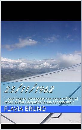 23/11/1962: ...quel sogno, scomposto ora come soffioni al vento, aveva riacquisito la sua consistenza.