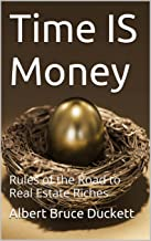 Time IS Money: Rules of the Road to Real Estate Riches