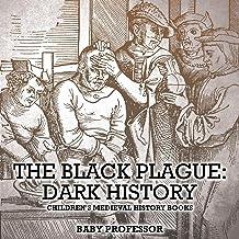 The Black Plague: Dark History- Children's Medieval History Books