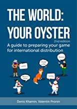 The World: Your Oyster: A guide to preparing your game for international distribution. 2nd edition (Volume)