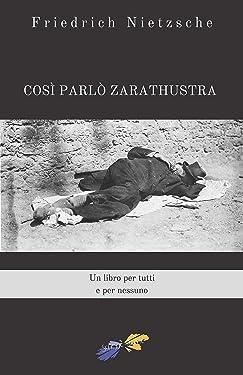Così parlò Zarathustra: Un libro per tutti e per nessuno (Italian Edition)
