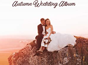 Autumn Wedding Album: Instrumental Jazz for Lovers, Love Rhythms, Romantic Piano and Trumpet Music, Special Day, Wedding Dinner and Ceremony