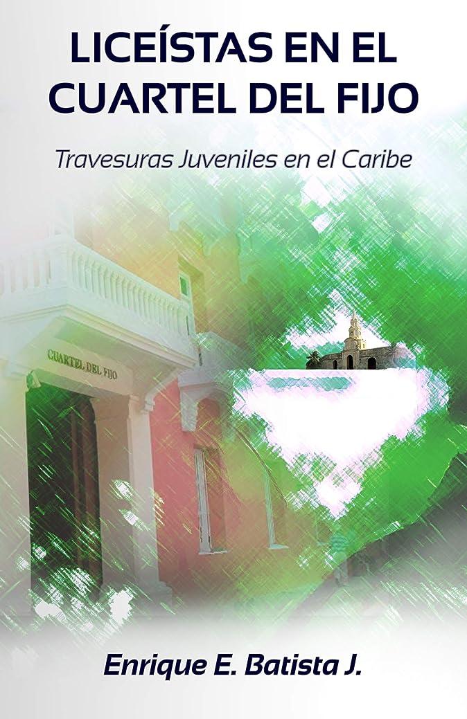 ビン場所仲人Liceístas en el Cuartel del Fijo : Travesuras Juveniles en el Caribe (Spanish Edition)