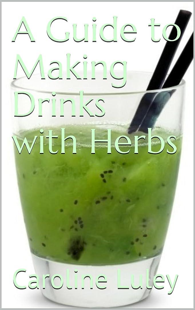 滑り台延ばすリア王A Guide to Making Drinks with Herbs (English Edition)