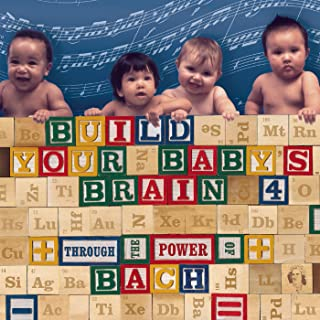 Build Your Baby's Brain Vol. 4 - Through the Power of Bach