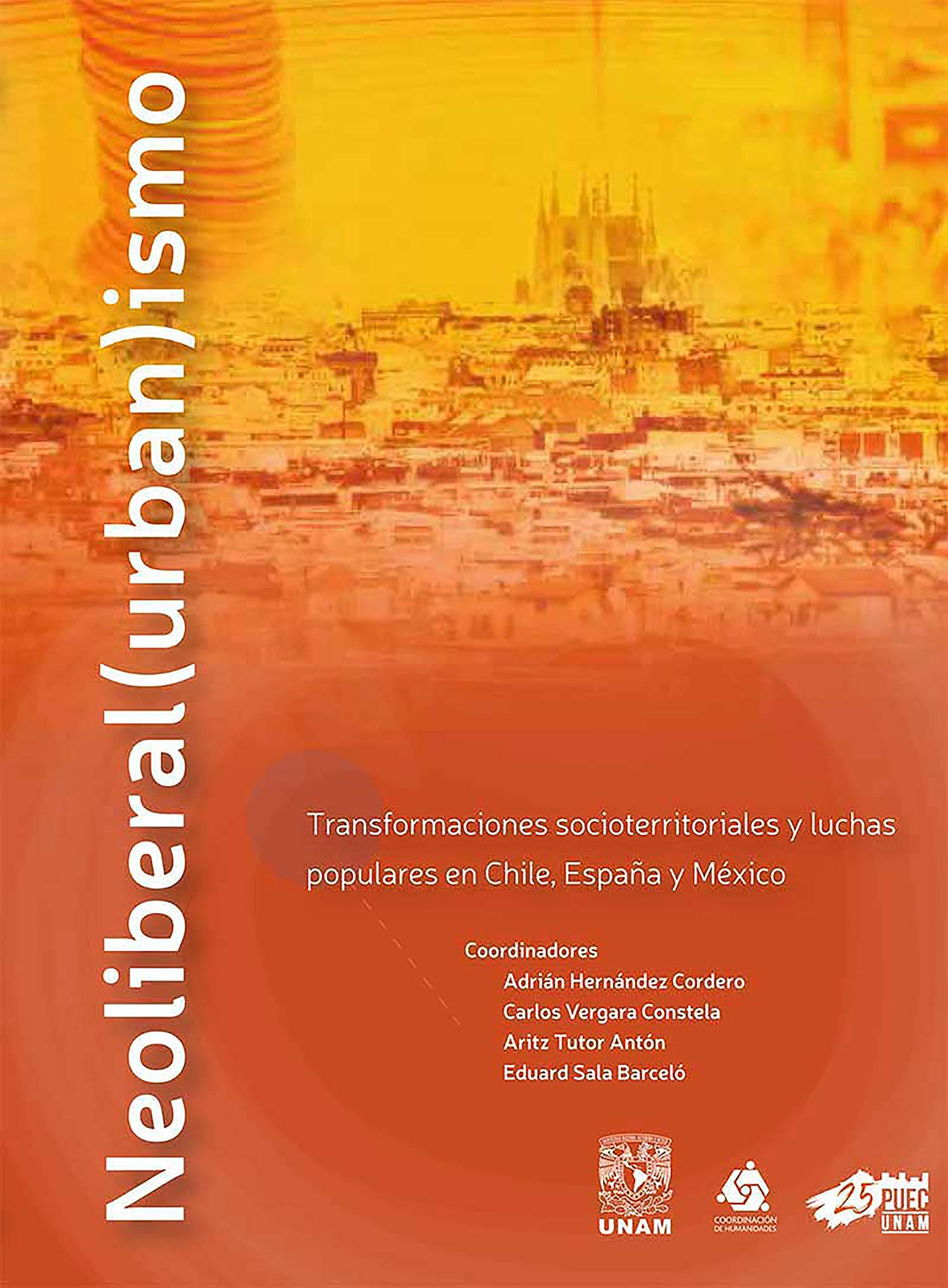 Neoliberal(urban)ismo: Transformaciones socioterritoriales y luchas populares en Chile, España y México (Spanish Edition)