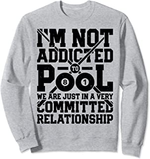 I'm Not Addicted To Pool Funny Billiards Player 8 Ball Gifts Sweatshirt